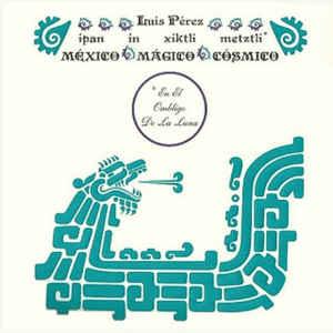 Ipan In Xiktli Metzli, México Mágico Cósmico, En El Ombligo De La Luna. - Album Cover - VinylWorld