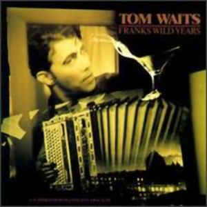 Tom Waits - Franks Wild Years - Album Cover
