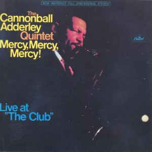 "The Cannonball Adderley Quintet - Mercy, Mercy, Mercy! - Live At ""The Club"" - Album Cover"