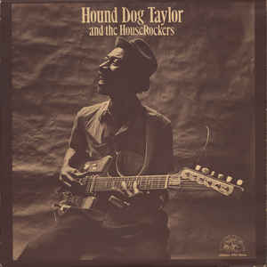 Hound Dog Taylor & The House Rockers - Hound Dog Taylor And The House Rockers - Album Cover
