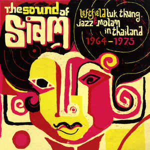 Various - The Sound Of Siam: Leftfield Luk Thung, Jazz & Molam In Thailand 1964-1975 - Album Cover