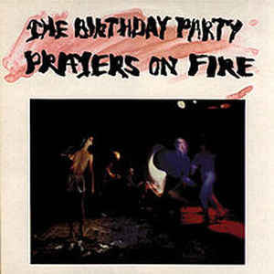 The Birthday Party - Prayers On Fire - Album Cover