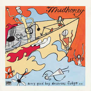 Mudhoney - Every Good Boy Deserves Fudge - Album Cover