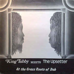 King Tubby - King Tubby Meets The Upsetter At The Grass Roots Of Dub - Album Cover