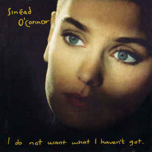 Sinéad O'Connor - I Do Not Want What I Haven't Got - Album Cover