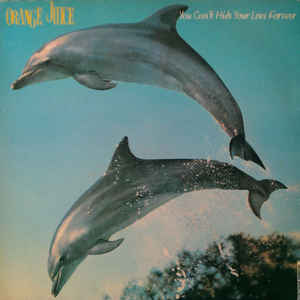Orange Juice (3) - You Can't Hide Your Love Forever - Album Cover
