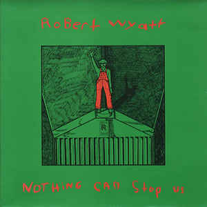 Robert Wyatt - Nothing Can Stop Us - Album Cover