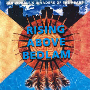 Jah Wobble's Invaders Of The Heart - Rising Above Bedlam - Album Cover