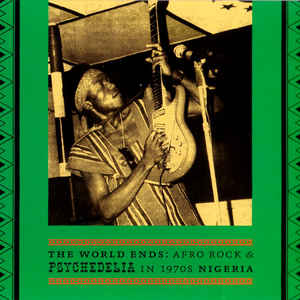 The World Ends: Afro Rock & Psychedelia In 1970s Nigeria - Album Cover - VinylWorld