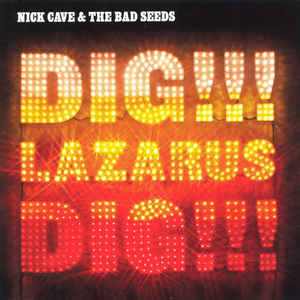 Nick Cave & The Bad Seeds - Dig, Lazarus, Dig!!! - Album Cover