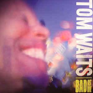 Tom Waits - Bad As Me - Album Cover