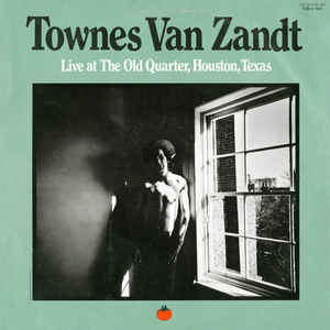 Townes Van Zandt - Live At The Old Quarter, Houston, Texas - Album Cover