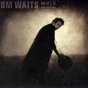 Tom Waits - Mule Variations - Album Cover