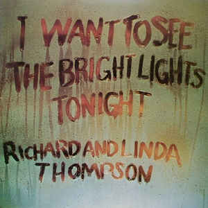 Richard & Linda Thompson - I Want To See The Bright Lights Tonight - Album Cover