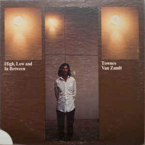 Townes Van Zandt - High, Low And In Between - Album Cover