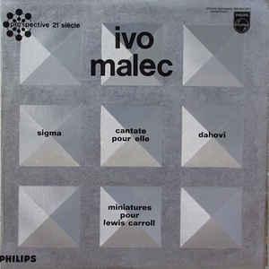 Ivo Malec - Sigma / Cantate Pour Elle / Dahovi / Miniatures Pour Lewis Carroll - Album Cover