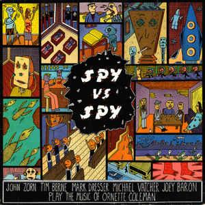 John Zorn - Spy Vs. Spy: The Music Of Ornette Coleman - Album Cover