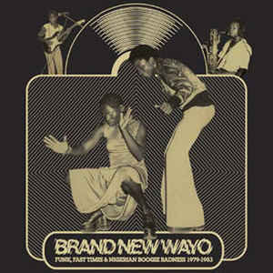 Various - Brand New Wayo - Funk, Fast Times & Nigerian Boogie Badness 1979-1983 - VinylWorld