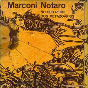 Marconi Notaro - No Sub Reino Dos Metazoários - Album Cover