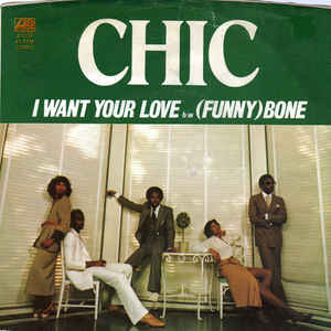 Chic - I Want Your Love / (Funny) Bone - Album Cover