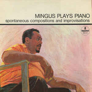 Charles Mingus - Mingus Plays Piano (Spontaneous Compositions And Improvisations) - Album Cover
