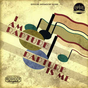 Garry Schyman - I Am Rapture, Rapture Is Me (Official BioShock Score) - Album Cover