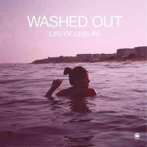 Washed Out - Life Of Leisure - VinylWorld