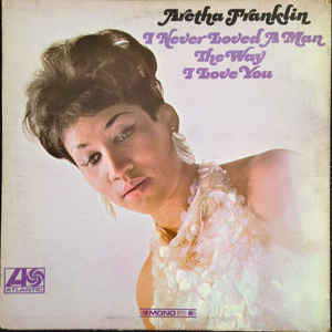 Aretha Franklin - I Never Loved A Man The Way I Love You - Album Cover