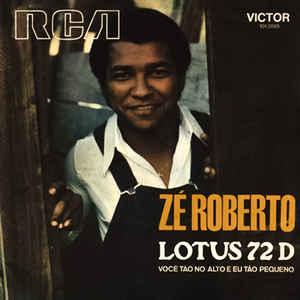 Zé Roberto - Lotus 72 D / Você Tão No Alto E Eu Tão Pequeno - Album Cover