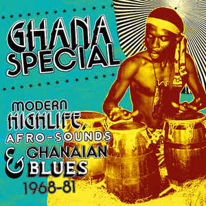 Ghana Special: Modern Highlife, Afro-Sounds & Ghanaian Blues 1968-81 - Album Cover - VinylWorld