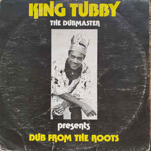 King Tubby - Dub From The Roots - Album Cover