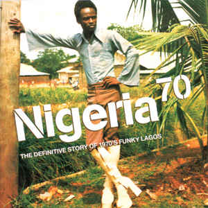 Various - Nigeria 70 (The Definitive Story of 1970's Funky Lagos) - Album Cover