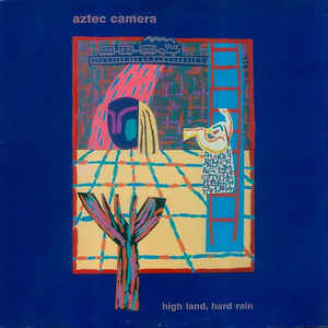 Aztec Camera - High Land, Hard Rain - Album Cover
