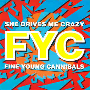 Fine Young Cannibals - She Drives Me Crazy - Album Cover