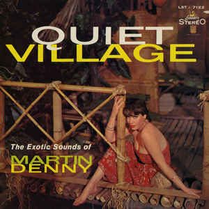 Martin Denny - Quiet Village - The Exotic Sounds Of Martin Denny - Album Cover