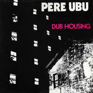 Pere Ubu - Dub Housing - VinylWorld