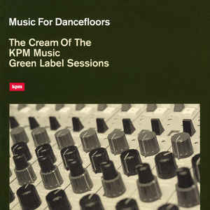 Music For Dancefloors - The Cream Of The KPM Music Green Label Sessions - Album Cover - VinylWorld