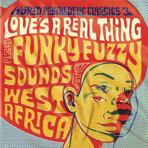 World Psychedelic Classics 3: Love's A Real Thing - The Funky Fuzzy Sounds Of West Africa - Album Cover - VinylWorld