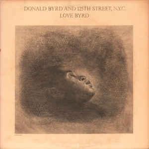 Donald Byrd & 125th Street, N.Y.C. - Love Byrd - VinylWorld